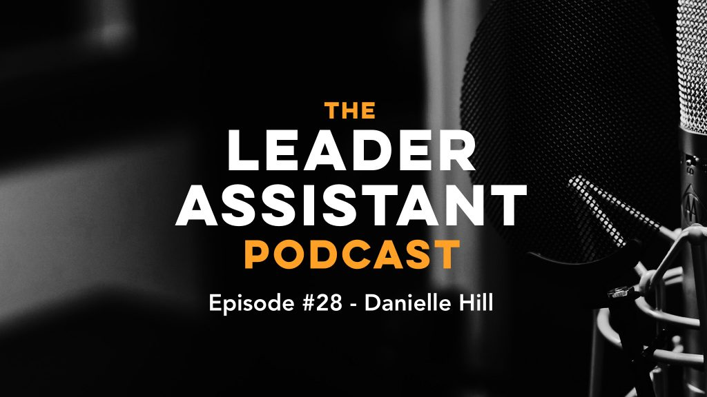 episode 28 danielle hill leader assistant podcast