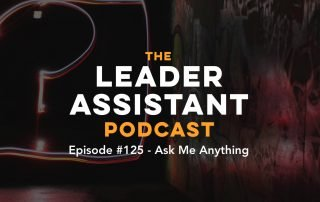 Leader Assistant Podcast Ask Me Anything