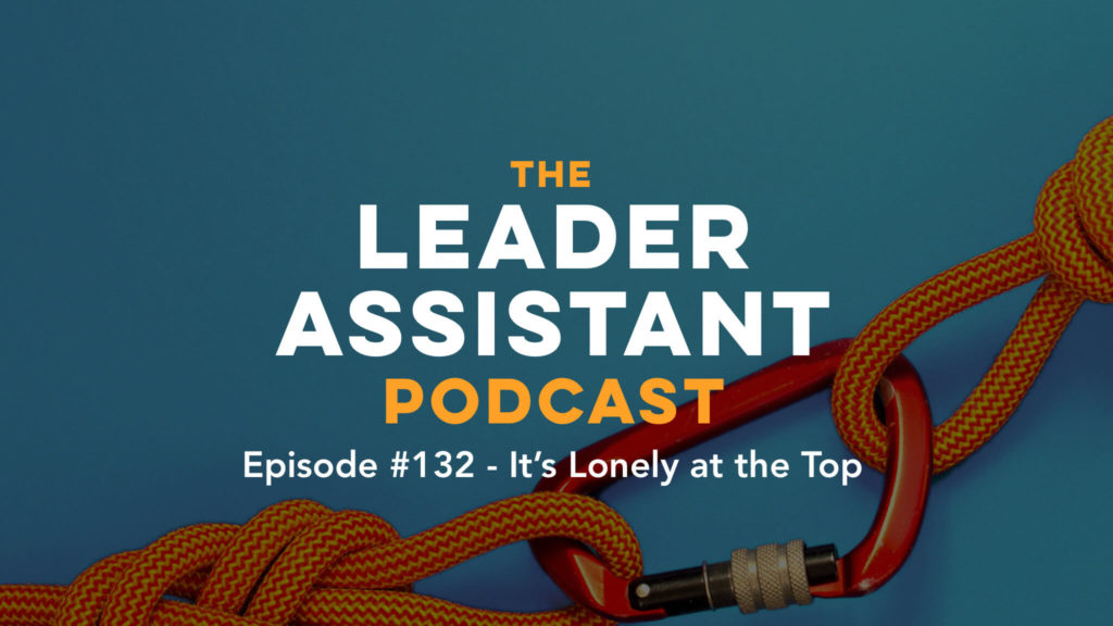 Leader Assistant Lonely at the Top Podcast 132